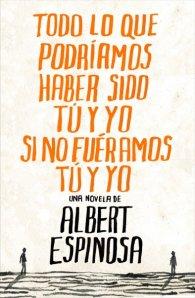 Todo lo que podríamos haber sido tú y yo si no fuéramos tú y yo - Albert Espinosa