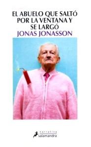 El abuelo que saltó por la ventana y se largó - Jonas Jonasson