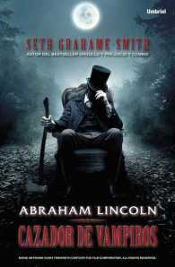 Abraham Lincoln - Cazador de Vampiros - Seth Grahame-Smith