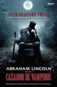 Abraham Lincoln - Cazador de Vampiros - Seth Grahame-Smith