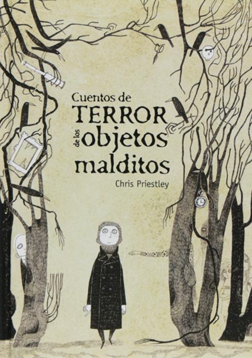 Cuentos de Terror de los Objetos Malditos - Chris Priestley