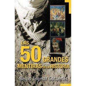 Las 50 Grandes Mentiras de la historia - Bernd Ingmar Gutberlet